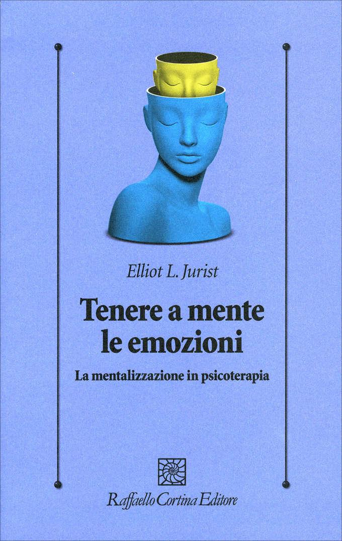 Tenere a mente le emozioni. La mentalizzazione in psicoterapia (2018) – Recensione del libro