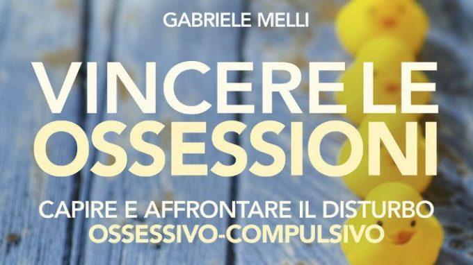 Vincere le ossessioni (2018) di G. Melli: una guida per le persone che soffrono di DOC e per i loro familiari – Recensione del libro