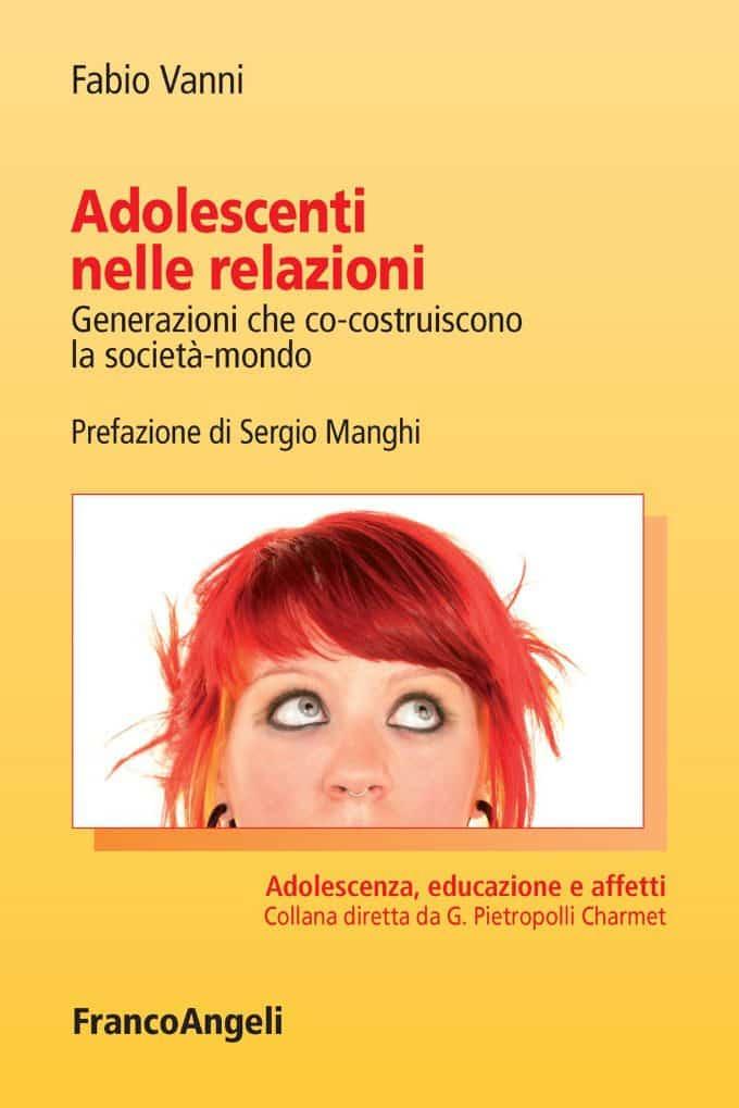 Adolescenti nelle relazioni. Generazioni che co-costruiscono la società-mondo (2018) di Fabio Vanni – Recensione del libro
