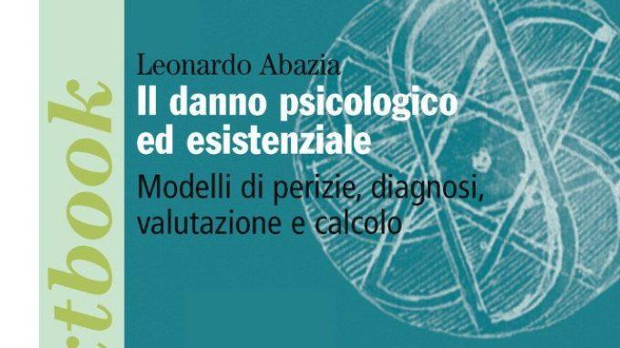 Il danno psicologico ed esistenziale. Modelli di perizie, diagnosi, valutazione e calcolo – Intervista a Leonardo Abazia
