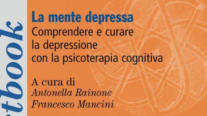 La mente depressa. Comprendere e curare la depressione con la terapia cognitiva (2018) – Recensione del libro