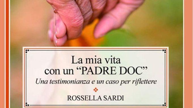 La mia vita con un PADRE DOC. Una testimonianza e un caso per riflettere (2018) di Rossella Sardi – Recensione del libro