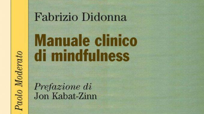 Manuale clinico di mindfulness (2017) di F. Didonna: un sunto perfetto dello stato attuale della pratica e delle sue applicazioni cliniche – Recensione del libro