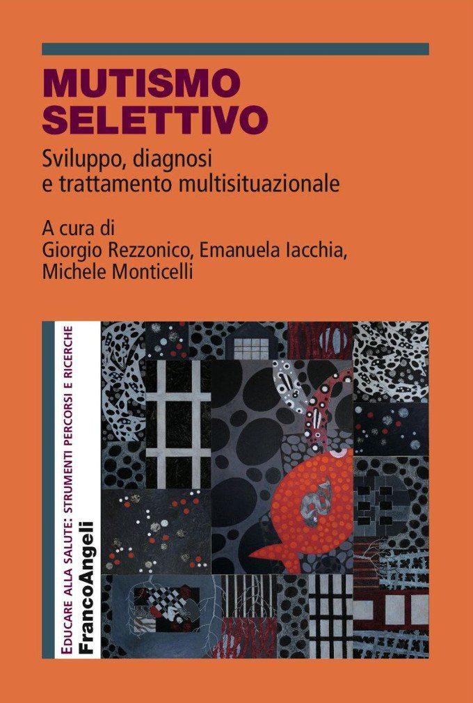 Mutismo selettivo: sviluppo, diagnosi e trattamento multisituazionale (2018) a cura di G. Rezzonico, E. Iacchia, M. Monticelli – Recensione del libro