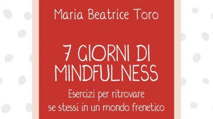 7 giorni di Mindfulness. Esercizi per ritrovare se stessi in un mondo frenetico – Recensione del libro