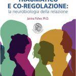 Attaccamento traumatico e co-regolazione: la neurobiologia della relazione - Workshop con Janina Fisher a Roma, 16-17 Novembre 2019