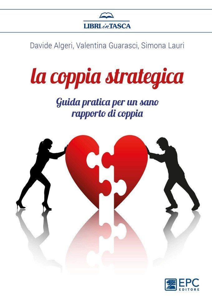 La Coppia strategica: guida pratica ad un sano rapporto di coppia (2019) di D. Algeri, V. Guarasci, S. Lauri – Recensione del libro