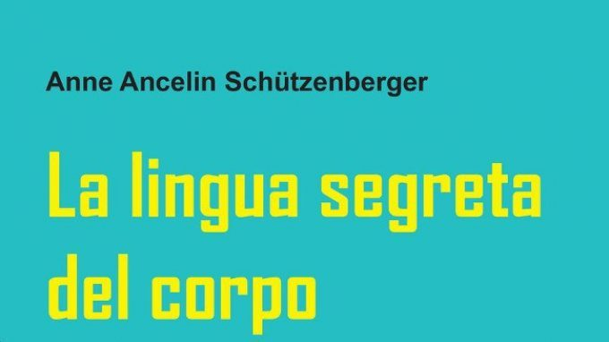 La lingua segreta del corpo. Approfondire il tema della comunicazione non verbale (2017) di A. A. Schützenberger – Recensione del libro
