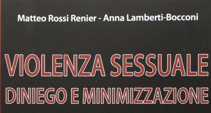 Violenza Sessuale. Diniego e minimizzazione (2016) di Rossi-Renier e Lamberti-Bocconi – Recensione del libro