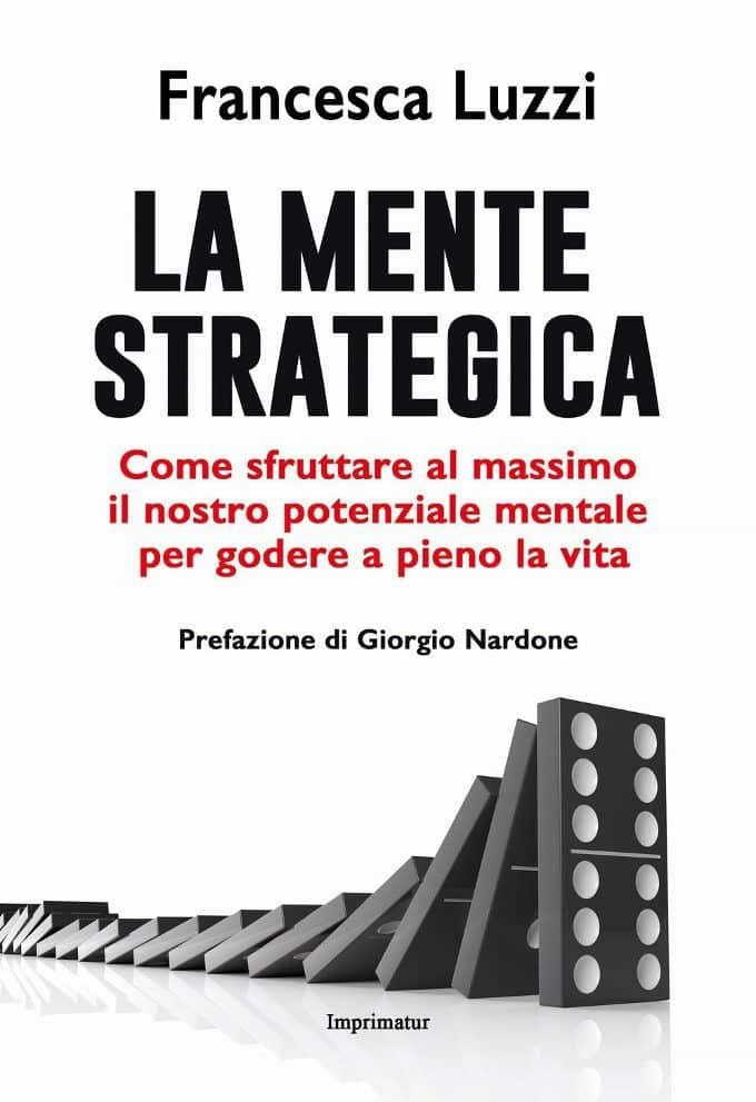 La mente strategica. Come sfruttare al massimo il nostro potenziale mentale per godere a pieno la vita – Recensione del libro