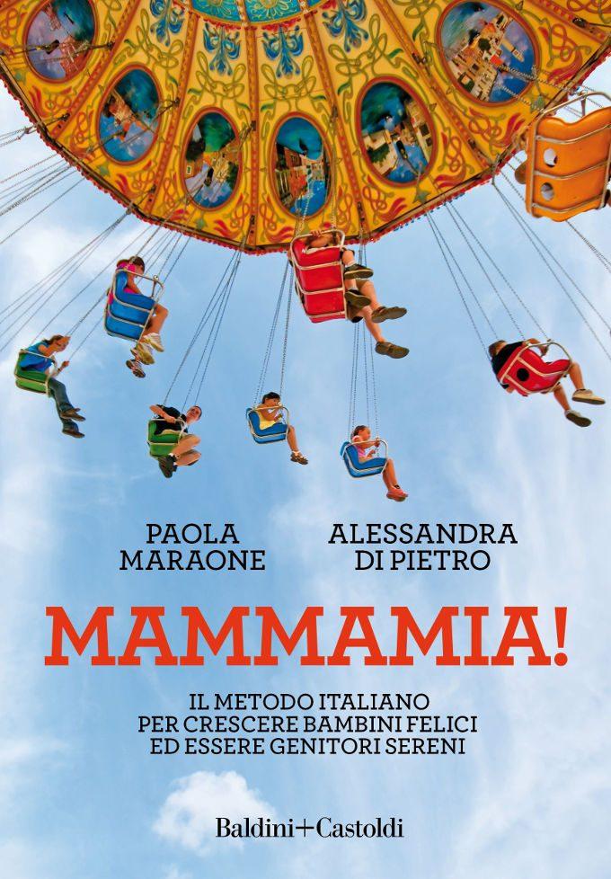 Mammamia! Il metodo italiano per crescere bambini felici ed essere genitori sereni (2018) di P. Maraone e A. Di Pietro – Recensione del libro
