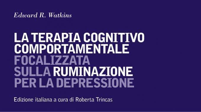 La terapia Cognitivo-Comportamentale focalizzata sulla ruminazione per la depressione (2018) di E. Watkins – Recensione del libro