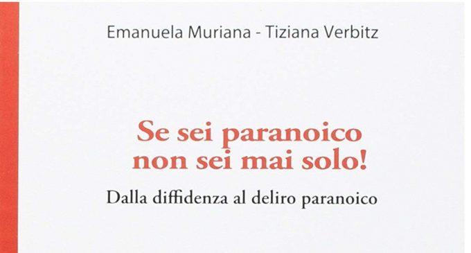 Se sei paranoico non sei mai solo! Dalla diffidenza al delirio paranoico (2017) di Muriana, Verbitz – Recensione del libro