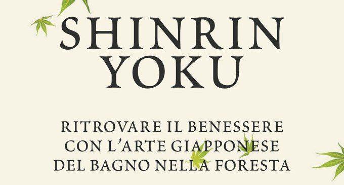 Shinrin Yoku (2018): arriva dal Giappone la nuova tecnica per ritrovare il benessere all'insegna della natura – Recensione del libro