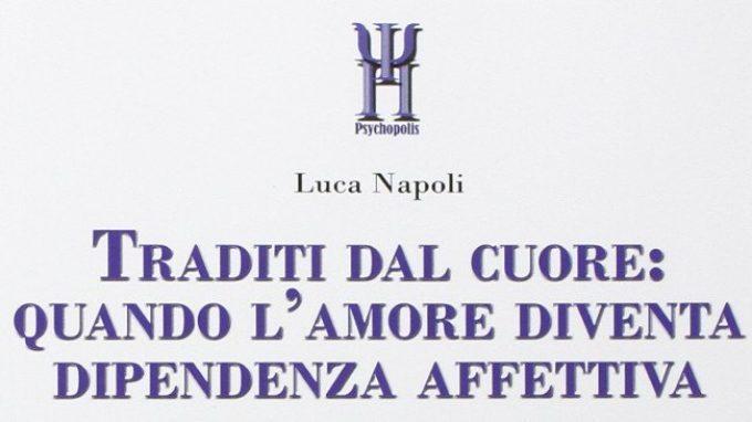 Traditi dal cuore: la dipendenza affettiva raccontata da Luca Napoli – Recensione del libro