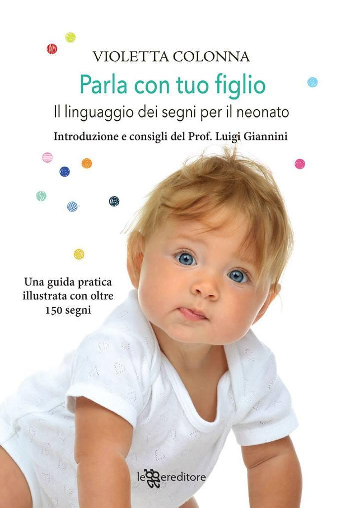 Parla con tuo figlio (2019) di Violetta Colonna: il linguaggio dei segni per comunicare con i neonati – Recensione del libro