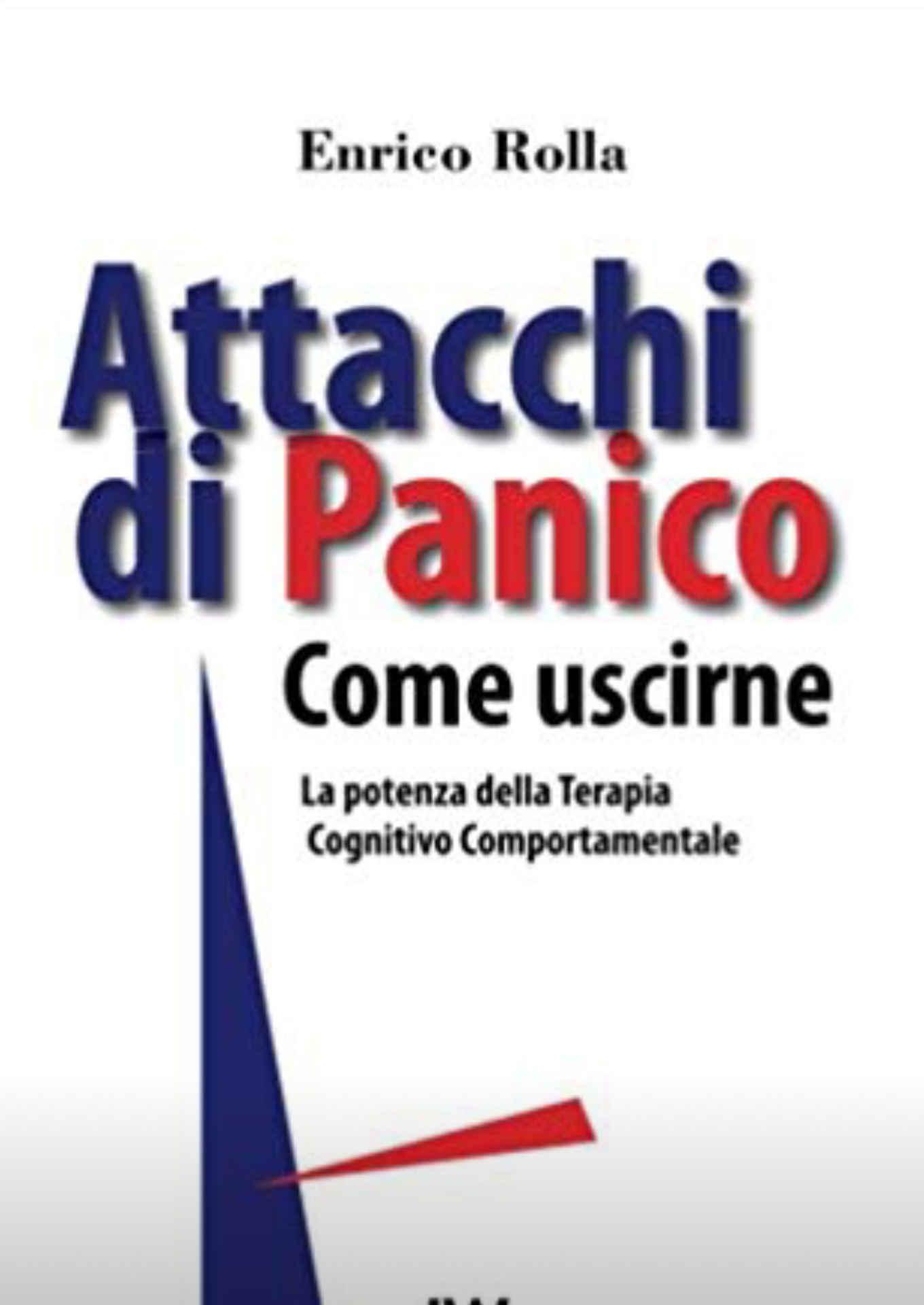 Attacchi di Panico. Come uscirne: La potenza della Terapia Cognitivo Comportamentale (2017) di Enrico Rolla – Recensione del libro
