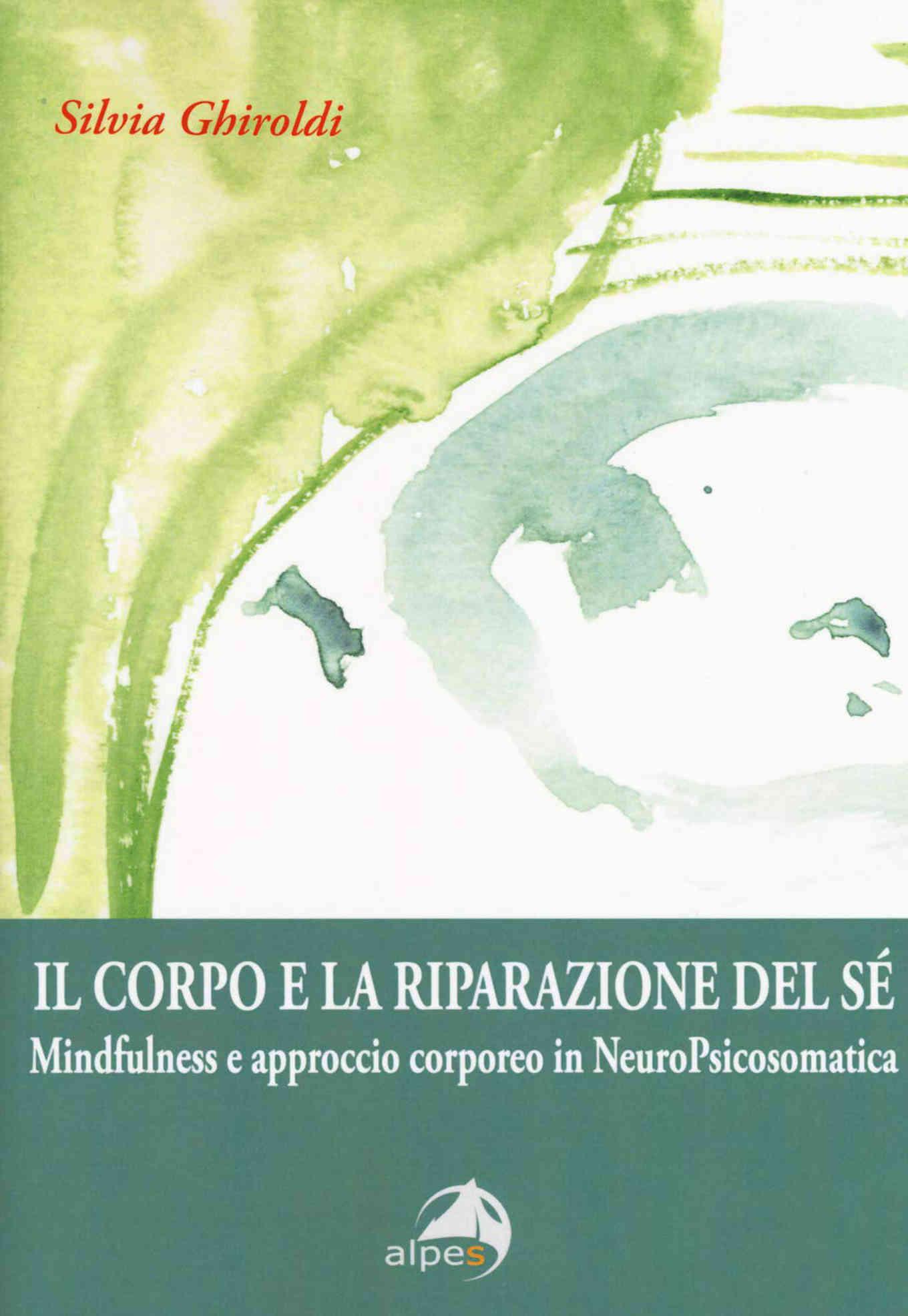Il corpo e la riparazione del sé. Mindfulness e approccio corporeo in NeuroPsicosomatica (2018) – Recensione del libro