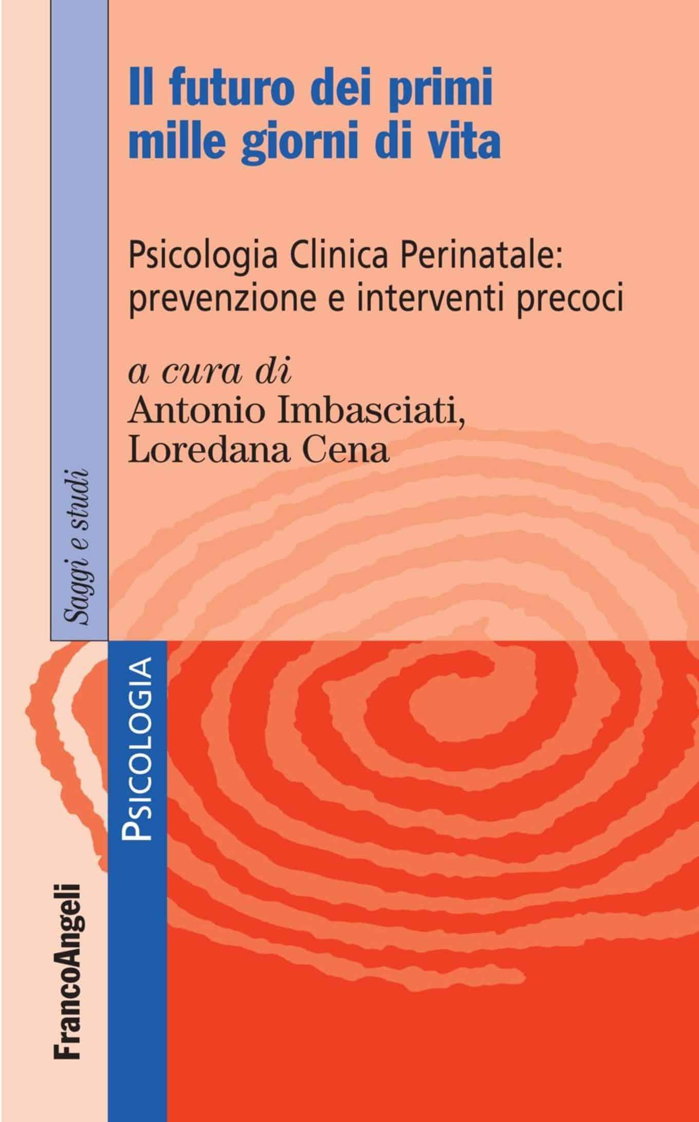 Il futuro dei primi 1000 giorni di vita. Psicologia clinica perinatale: prevenzione e interventi precoci (2018) di Antonio Imbasciati e Loredana Cena – Recensione
