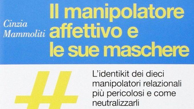 Il manipolatore affettivo e le sue maschere (2014) di Cinzia Mammoliti – Recensione del libro