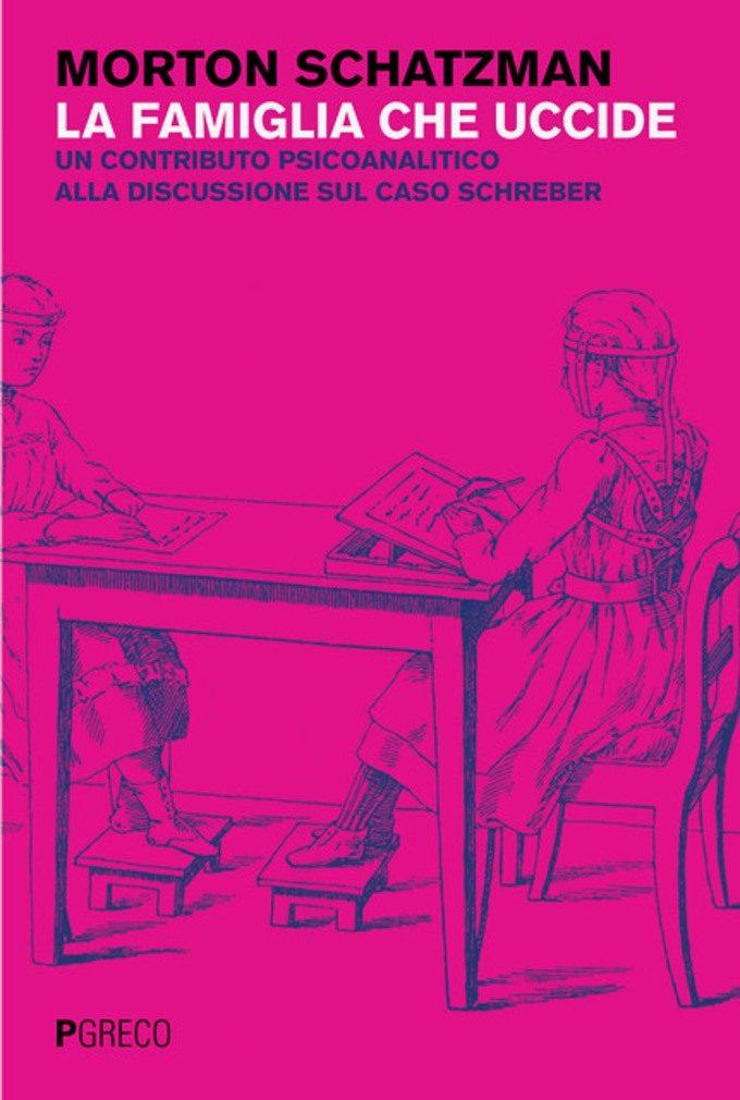 La famiglia che uccide. Un contributo psicoanalitico alla discussione sul caso Schreber – Recensione del libro