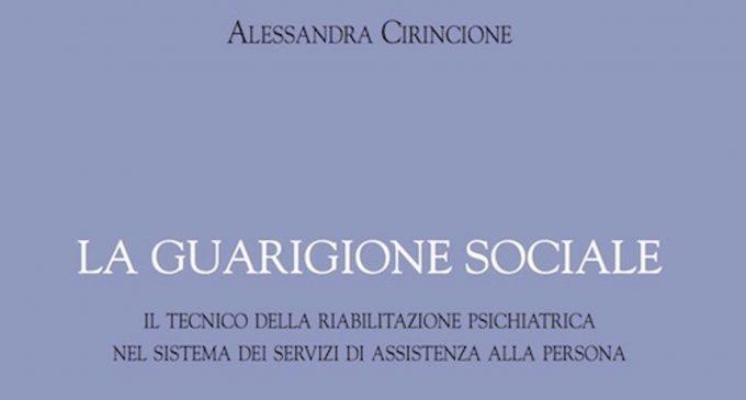 La guarigione sociale (2017) di A. Cirincione. Un libro che racconta chi è il TeRP, il Tecnico della Riabilitazione Psichiatrica – Recensione