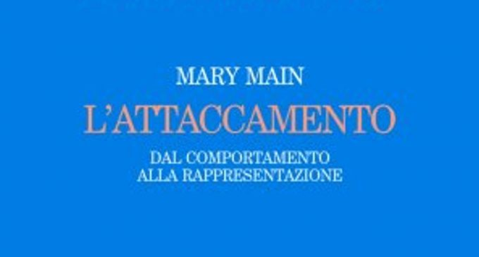 L'attaccamento. Dal comportamento alla rappresentazione (2008) di Mary Main – Recensione del libro