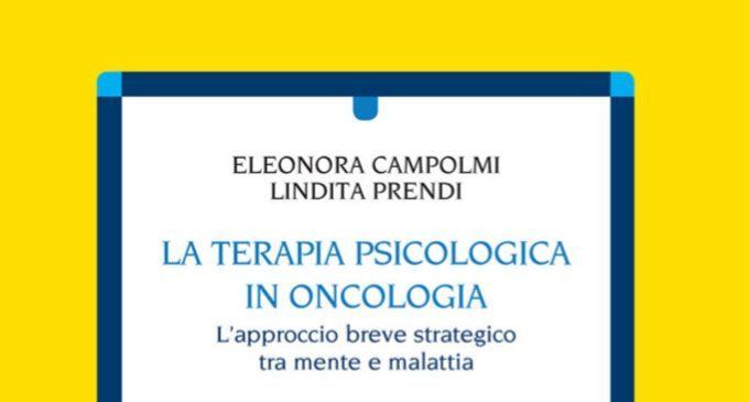 La terapia psicologica in oncologia. L'approccio breve strategico tra mente e malattia (2019) di Eleonora Campolmi e Lindita Prendi – Recensione del libro