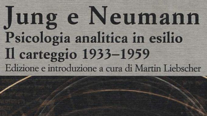 Jung e Neumann. Psicologia analitica in esilio. Il carteggio 1933-1959 – Recensione del libro