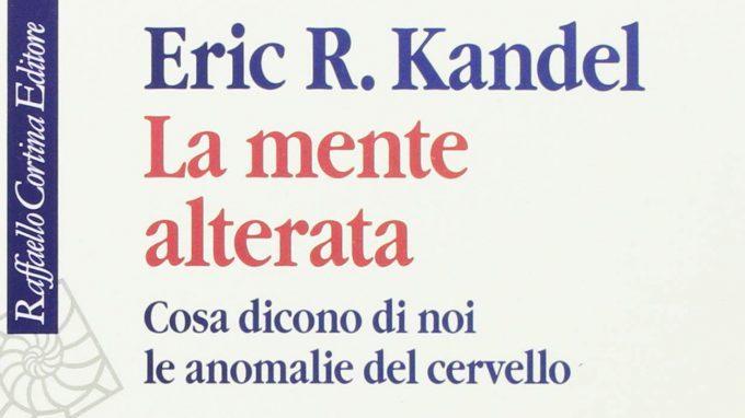 La mente alterata. Cosa dicono di noi le anomalie del cervello (2018) di E. Kandel – Recensione del libro