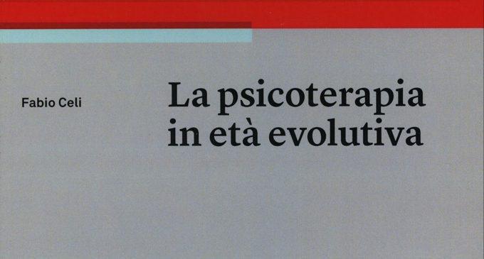 La psicoterapia in età evolutiva (2018) di Fabio Celi – Recensione del libro