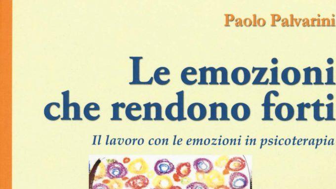 Le emozioni che rendono forti. Il lavoro con le emozioni in psicoterapia – Recensione del libro