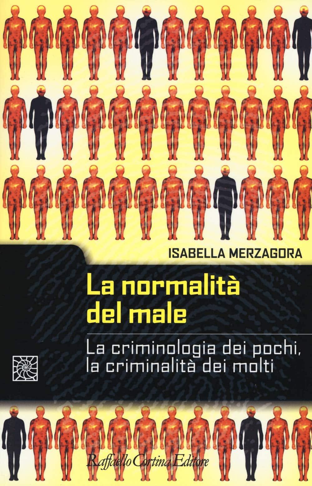 La normalità del male – La criminologia dei pochi, la criminalità dei molti (2019) di I. Merzagora – Recensione del libro