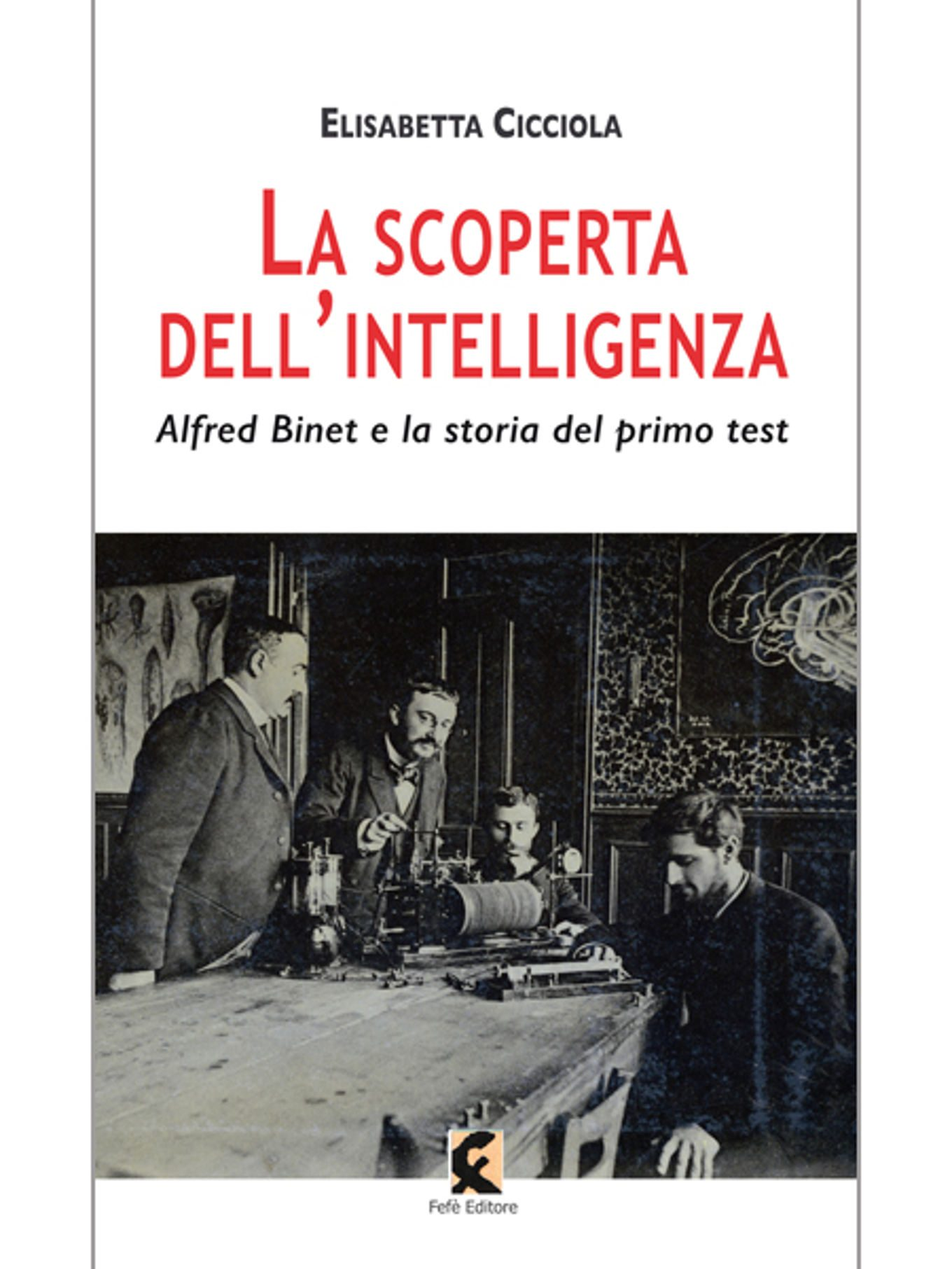 La scoperta dell'intelligenza. Alfred Binet e la storia del primo test (2019) di E. Cicciola – Recensione del libro