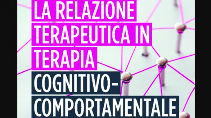 La relazione terapeutica in terapia cognitivo comportamentale. Manuale per il professionista (2019) di Kazantis, Dattilio e Dobson – Recensione del libro