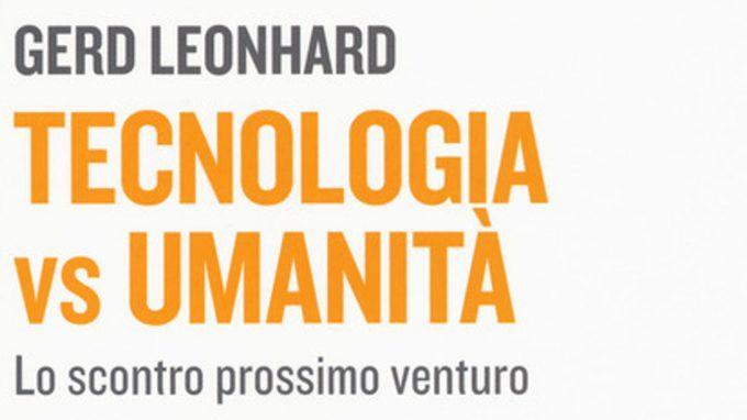 Tecnologia vs umanità (2019) di Gerd Leonhard – Recensione del libro