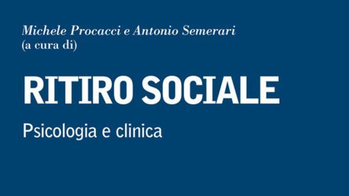 Ritiro sociale. Psicologia e clinica (2019) a cura di M. Procacci e A. Semerari – Recensione del libro