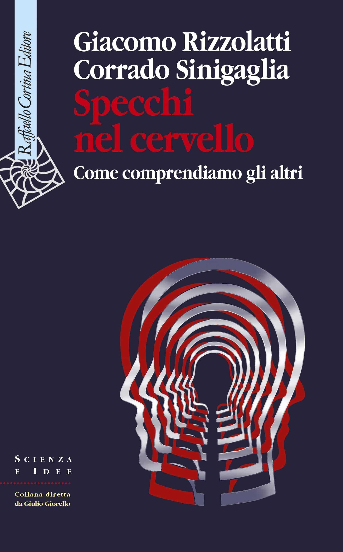 Specchi nel cervello (2019) di G. Rizzolatti e C. Sinigaglia – Recensione del libro