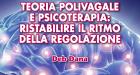 Teoria Polivagale e Psicoterapia, ristabilire il ritmo della regolazione – Report dal workshop con Deb Dana