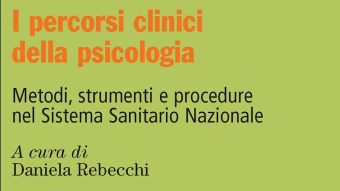 I percorsi clinici della psicologia (2018) a cura di D. Rebecchi – Recensione del libro