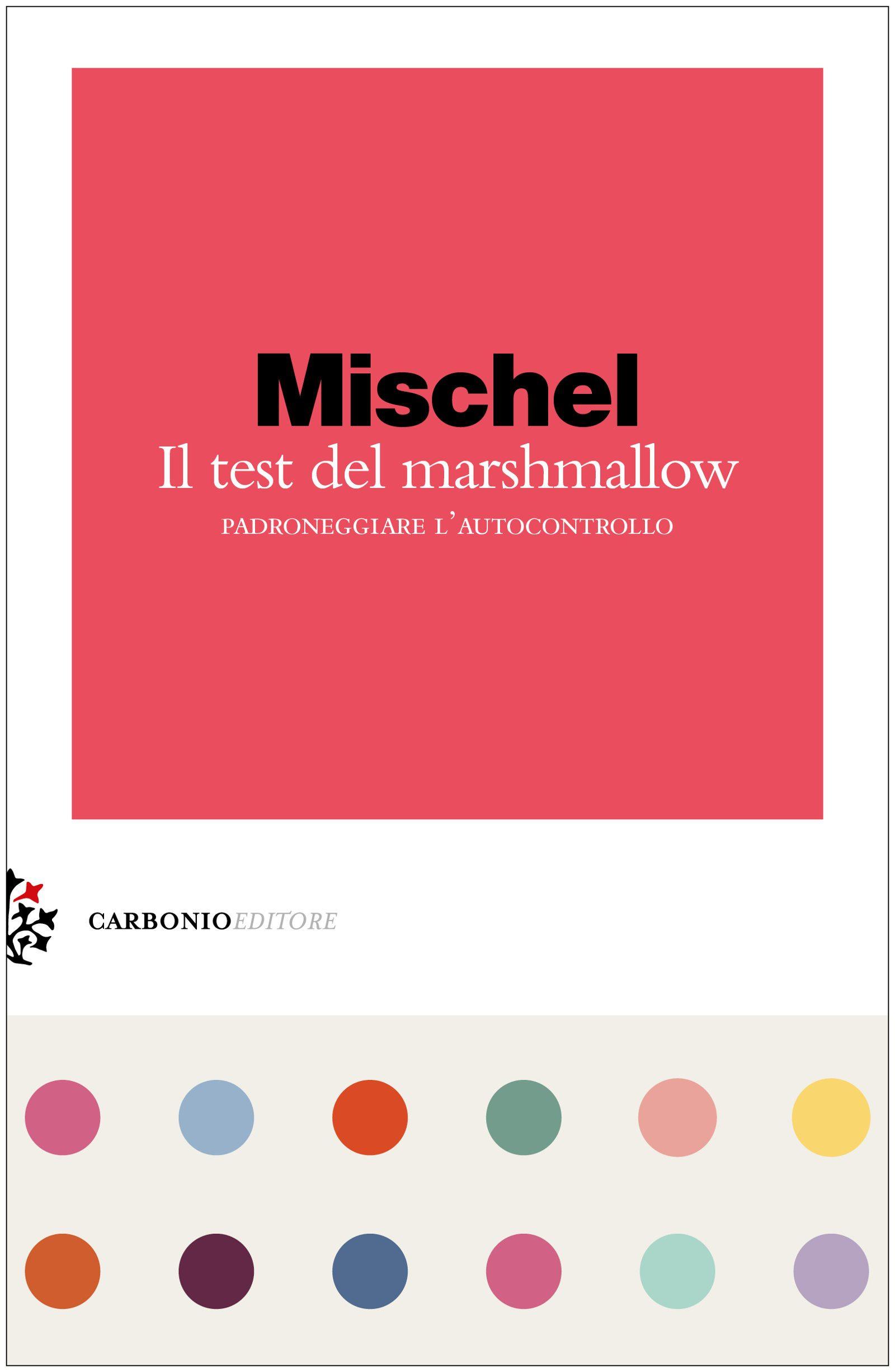 Il test del marshmallow. Padroneggiare l'autocontrollo (2019) di W. Mischel – Recensione del libro