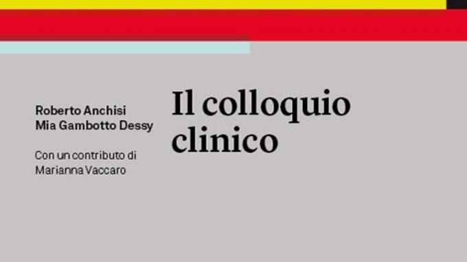 Il colloquio clinico (2017) di Roberto Anchisi e Mia Gambotto Dessy – Recensione del libro