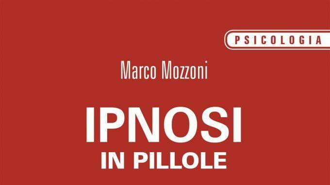 Ipnosi in pillole (2018) di Marco Mozzoni – Recensione del libro
