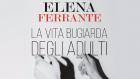 La vita bugiarda degli adulti (2019) di E. Ferrante – Recensione del libro