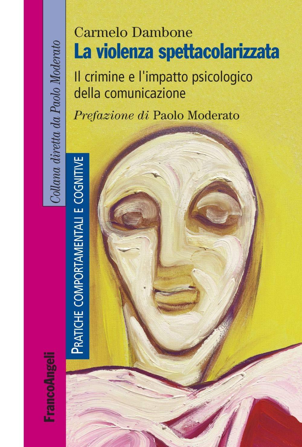 La violenza spettacolarizzata. Il crimine e l'impatto psicologico della comunicazione (2019) di C. Dambone – Recensione
