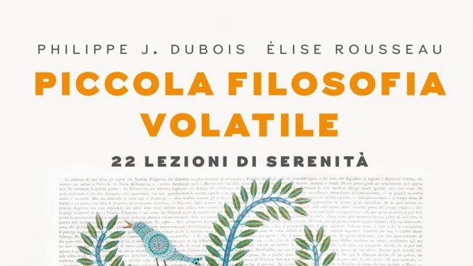 """La Natura e l'arte del vivere con arte – Spunti di riflessione dalla lettura di """"Piccola filosofia volatile"""" di Dubois e Rosseau"""