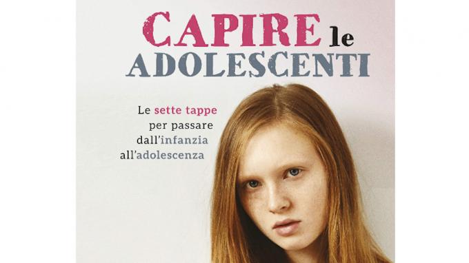 Capire le adolescenti. Le sette tappe per passare dall'infanzia all'adolescenza (2019) di L. Damour – Recensione del libro