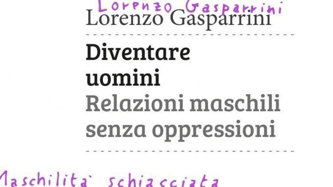 Diventare uomini. Relazioni maschili senza oppressioni (2016) di Lorenzo Gasparrini – Recensione del libro