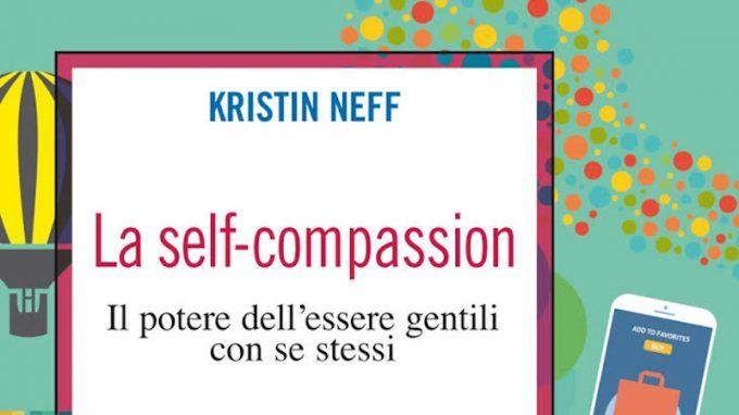 Self Compassion: il potere dell'essere gentili con se stessi (2019) di Kristin Neff – Recensione del libro