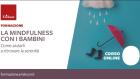 La mindfulness con i bambini. Come Aiutarli a Ritrovare la Serenità – Corso ONLINE, 29 e 30 Gennaio 2021